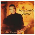 Robin Crow, Irresistible Flame